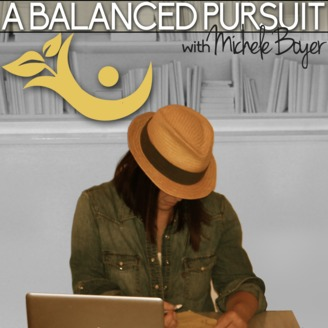 A Balanced Pursuit Podcast with Michele Boyer | Listen via
