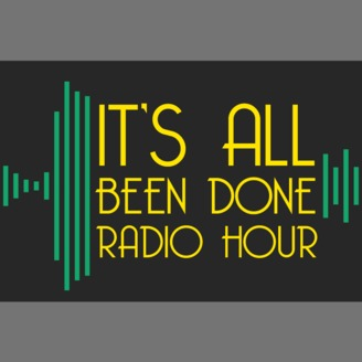 It's All Been Done Radio Hour   Listen via Stitcher for Podcasts