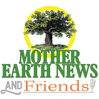 Mother Earth News and Friends | Listen via Stitcher for Podcasts