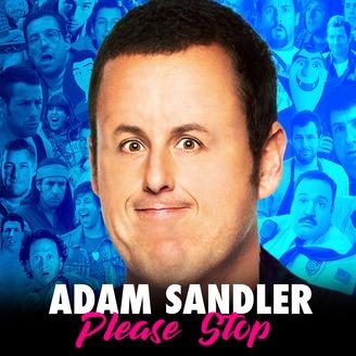 Adam Sandler Please Stop   Listen via Stitcher for Podcasts