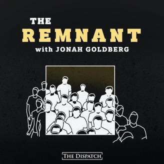 The Remnant with Jonah Goldberg Podcast by Jonah Goldberg of The National Review