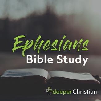 Deeper Christian Bible Study Series in Ephesians   Listen via