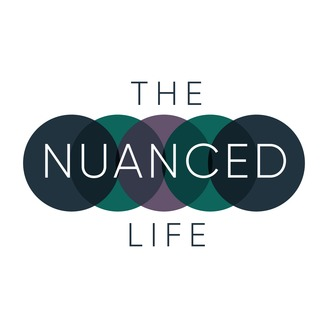 The Nuanced Life | Listen via Stitcher for Podcasts