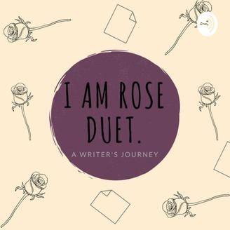 I am Rose Duet: A Writers Journey | Listen via Stitcher for
