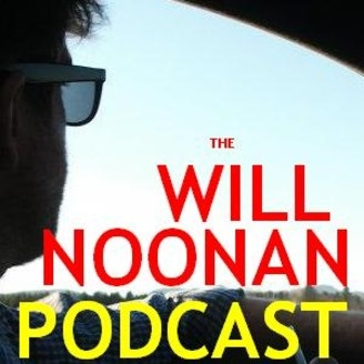 The Will Noonan Podcast (mp3)   Listen via Stitcher for Podcasts