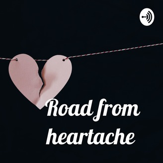 Road from heartache   Listen via Stitcher for Podcasts