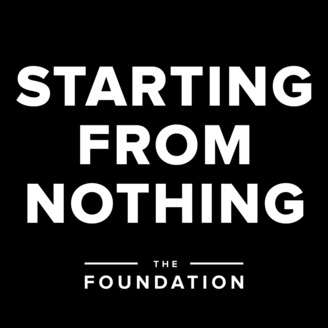 Starting From Nothing The Foundation Podcast Building Your Business Entirely Scratch