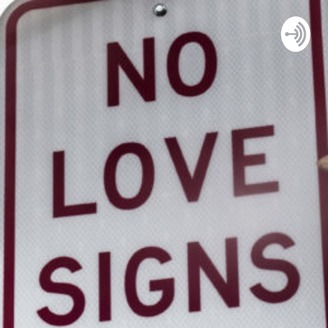 Love The Sign.No Love Signs Listen Via Stitcher For Podcasts