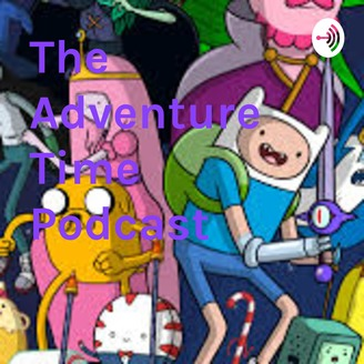 The Adventure Time Podcast | Listen via Stitcher for Podcasts