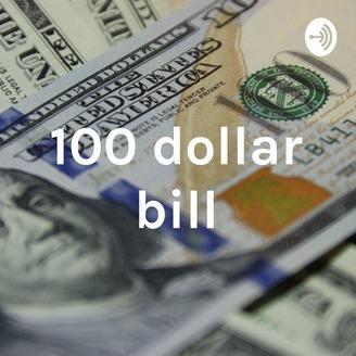 100 dollar bill   Listen via Stitcher for Podcasts