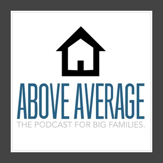 Above Average The Podcast For Big Families Listen Via Stitcher