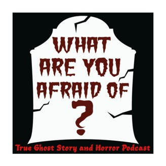 What Are You Afraid of? Horror & Paranormal Podcast - 50