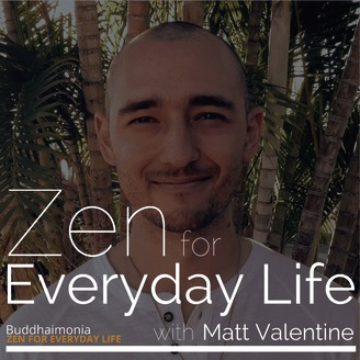 Zen For Everyday Life With Matt Valentine: Mindfulness | Guided Meditation  | Finding Peace In The Present Moment | Listen Via Stitcher Radio On Demand