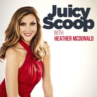 Juicy Scoop with Heather McDonald | Listen via Stitcher for Podcasts