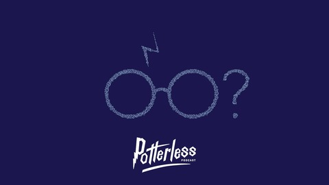 Ep. 90 - Potterless Look Back I (Eps. 1-6) from Potterless