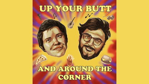 Up Your Butt And Around The Corner