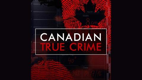 Canadian True Crime   Listen via Stitcher for Podcasts