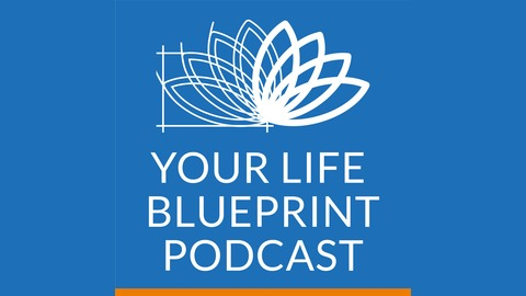 Your life blueprint podcast listen via stitcher radio on demand most recent episode malvernweather Images