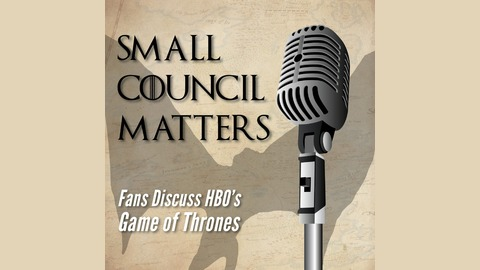 Small Council Matters – Game of Thrones Series Finale Predictions from Small Council Matters