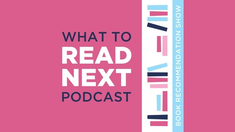 What to Read Next Podcast | Listen via Stitcher for Podcasts
