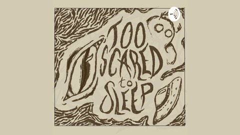 Too Scared To Sleep | Listen via Stitcher for Podcasts