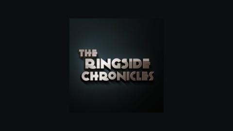 The Ringside Chronicles - The Ringside Chronicles Episode 5