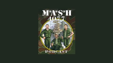 MASH 4077 Podcast Episode 188