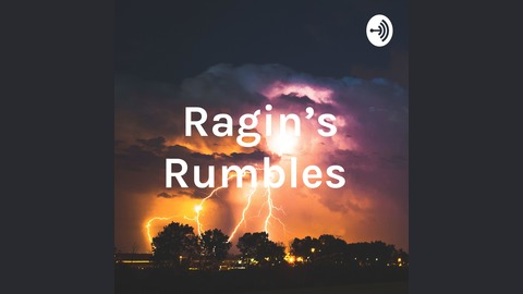 Ragin's Rumbles   Listen via Stitcher for Podcasts