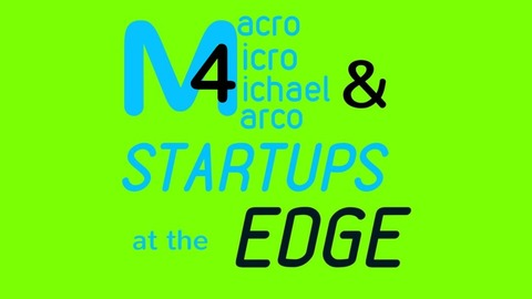 Macro Micro Michael Marco & Startups at the Edge (M4Edge
