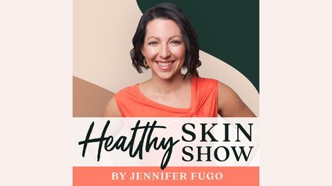 The Healthy Skin Show | Listen via Stitcher for Podcasts