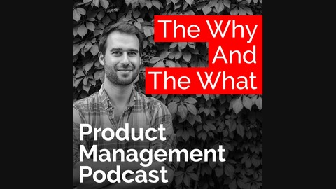 Sr. PM, Elie Challita – PM at Different Stages of a Product's Lifecycle from The Why And The What – Product Management Podcast