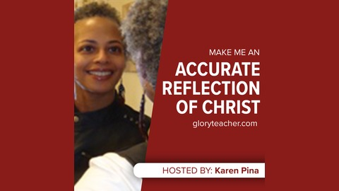 Start the Business in Glory from Make Me an Accurate Reflection of Christ