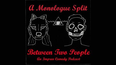 A Monologue Split Between Two People   Listen via Stitcher