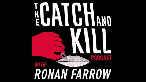 Episode 6: The Pattern from The Catch and Kill Podcast with Ronan Farrow