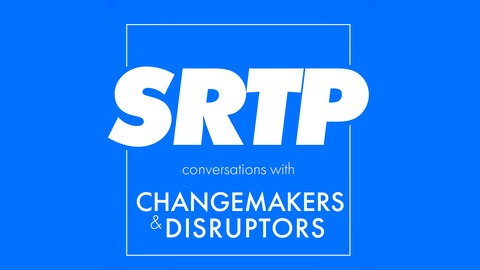SRTP conversations with changemakers & disrupters