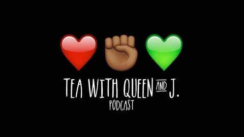 #219 A Safe Space To STFU from Tea with Queen and J.