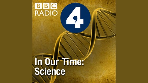 In Our Time: Science | Listen via Stitcher for Podcasts
