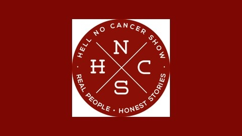 Hell No Cancer Show | Real People  Honest Stories  | Listen