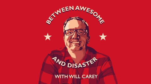 Episode 87 - Tom Rhodes from Between Awesome and Disaster with Will Carey